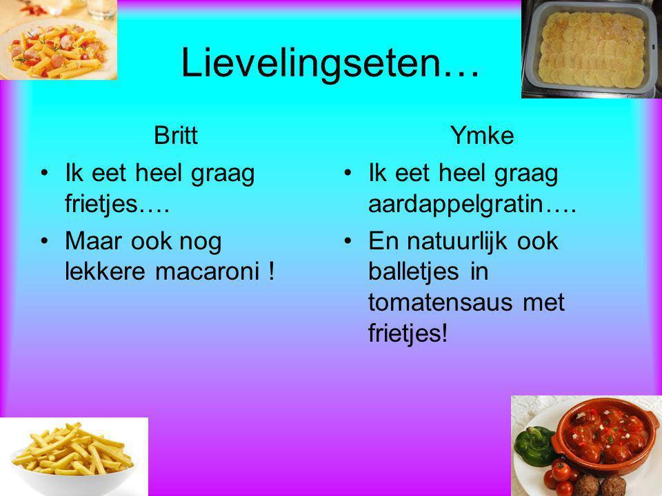 Lievelingseten… Britt Ik eet heel graag frietjes….
