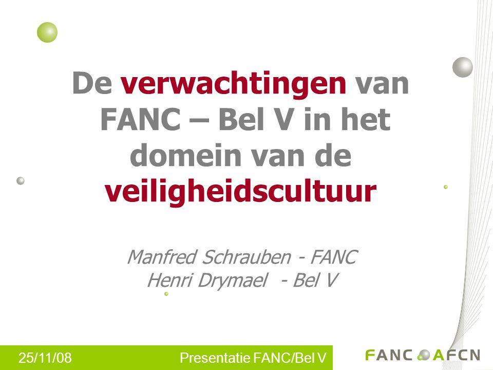 De verwachtingen van FANC – Bel V in het domein van de veiligheidscultuur Manfred Schrauben - FANC Henri Drymael - Bel V