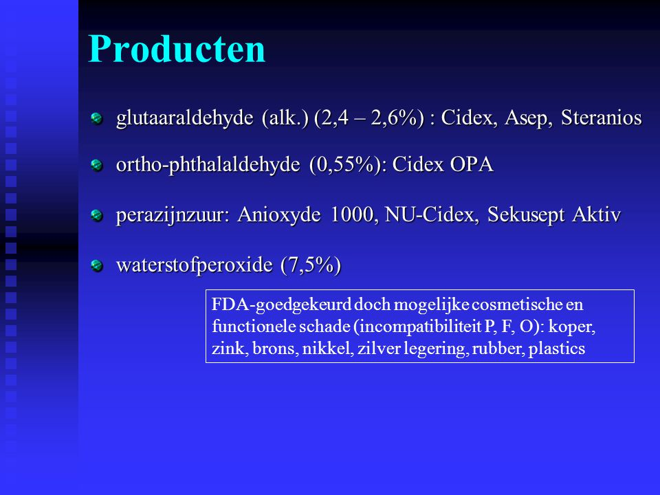 Producten glutaaraldehyde (alk.) (2,4 – 2,6%) : Cidex, Asep, Steranios