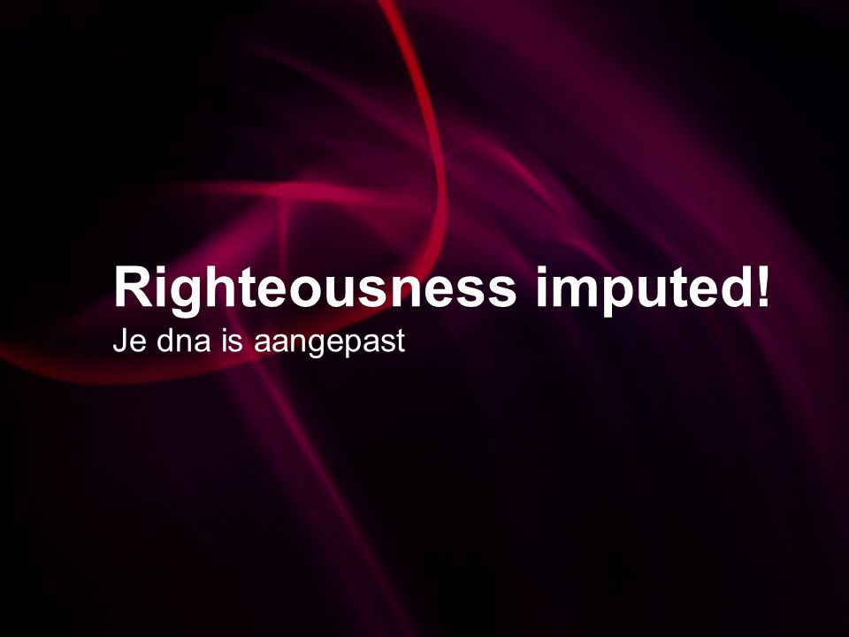 Righteousness imputed! Je dna is aangepast