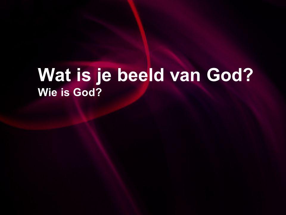 Wat is je beeld van God Wie is God