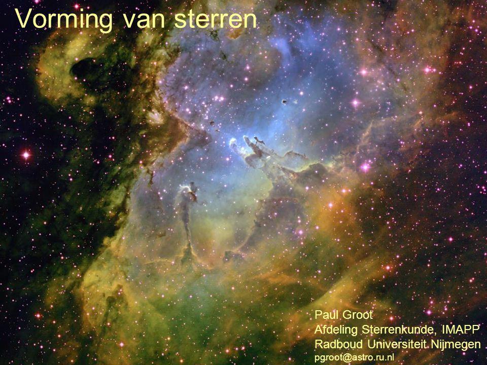 Vorming van sterren Paul Groot Afdeling Sterrenkunde, IMAPP
