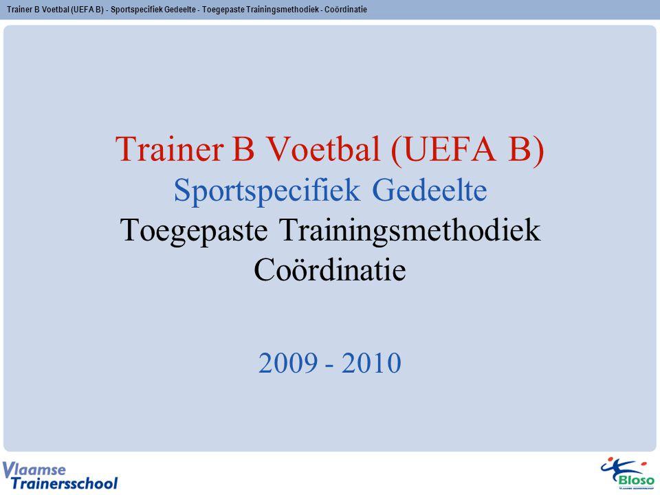 Trainer B Voetbal (UEFA B) - Sportspecifiek Gedeelte - Toegepaste Trainingsmethodiek - Coördinatie