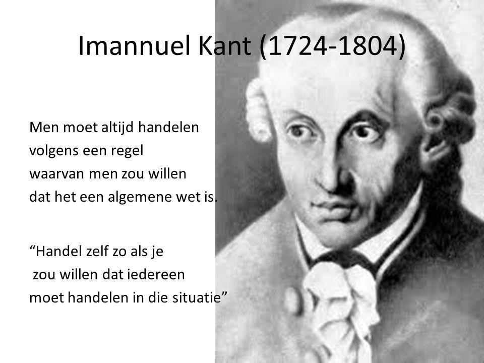Imannuel Kant (1724-1804) Men moet altijd handelen volgens een regel