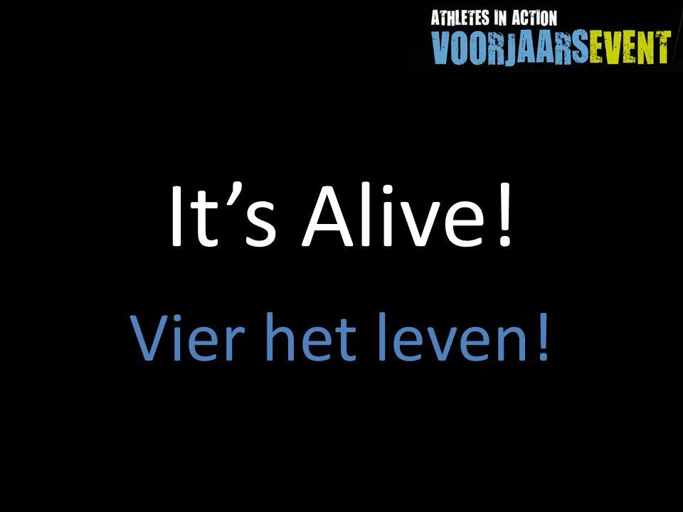 It's Alive! Vier het leven!
