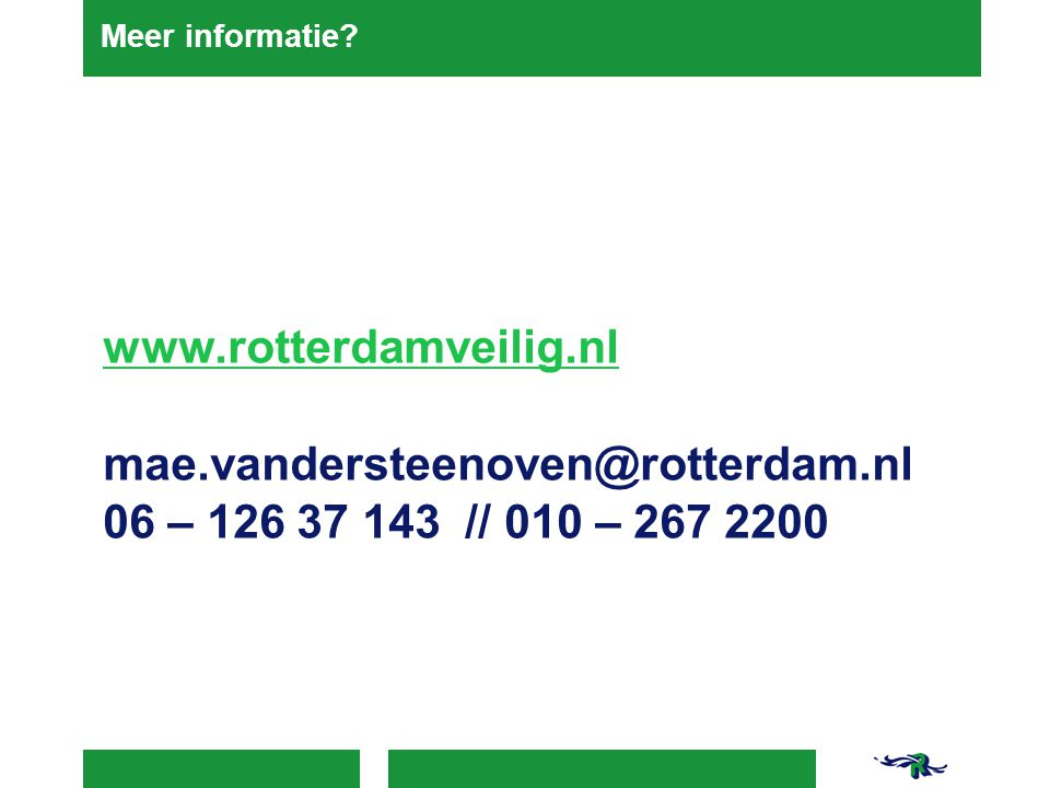 www.rotterdamveilig.nl mae.vandersteenoven@rotterdam.nl