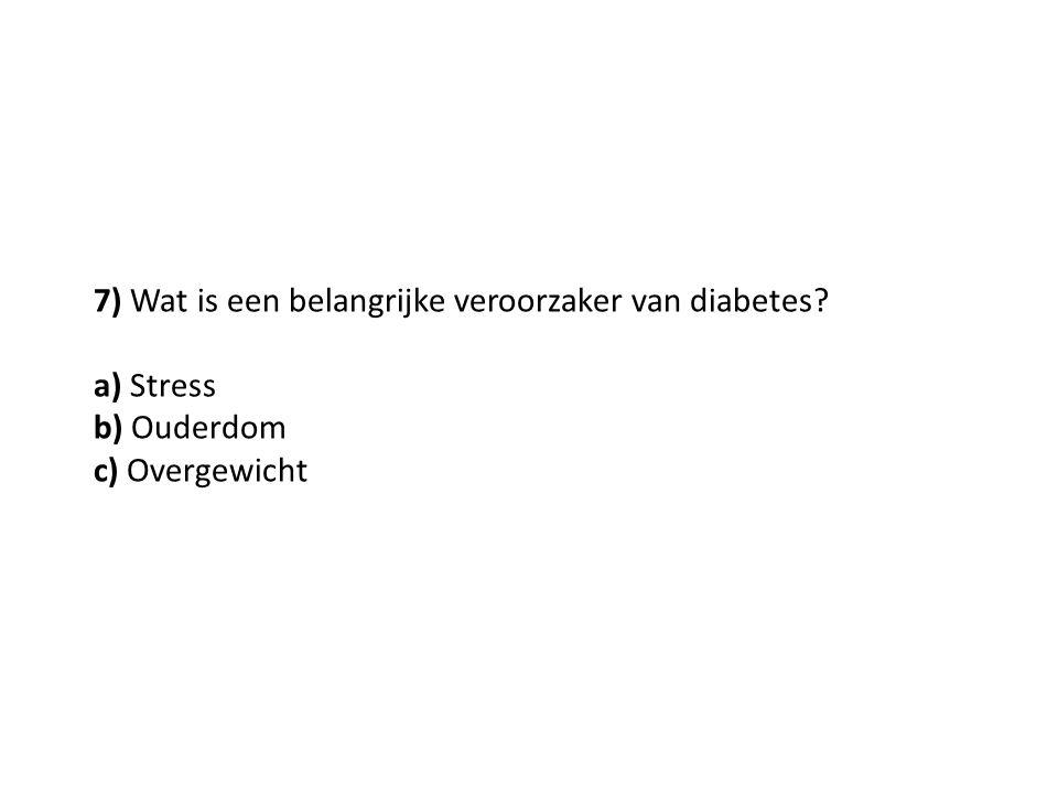 7) Wat is een belangrijke veroorzaker van diabetes