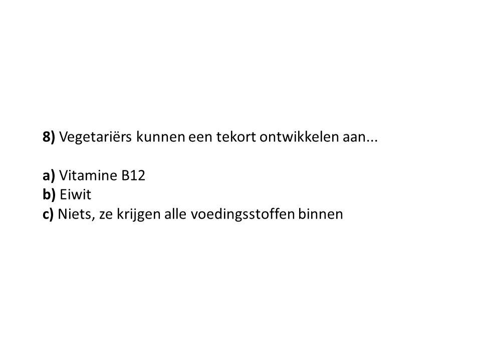 8) Vegetariërs kunnen een tekort ontwikkelen aan...