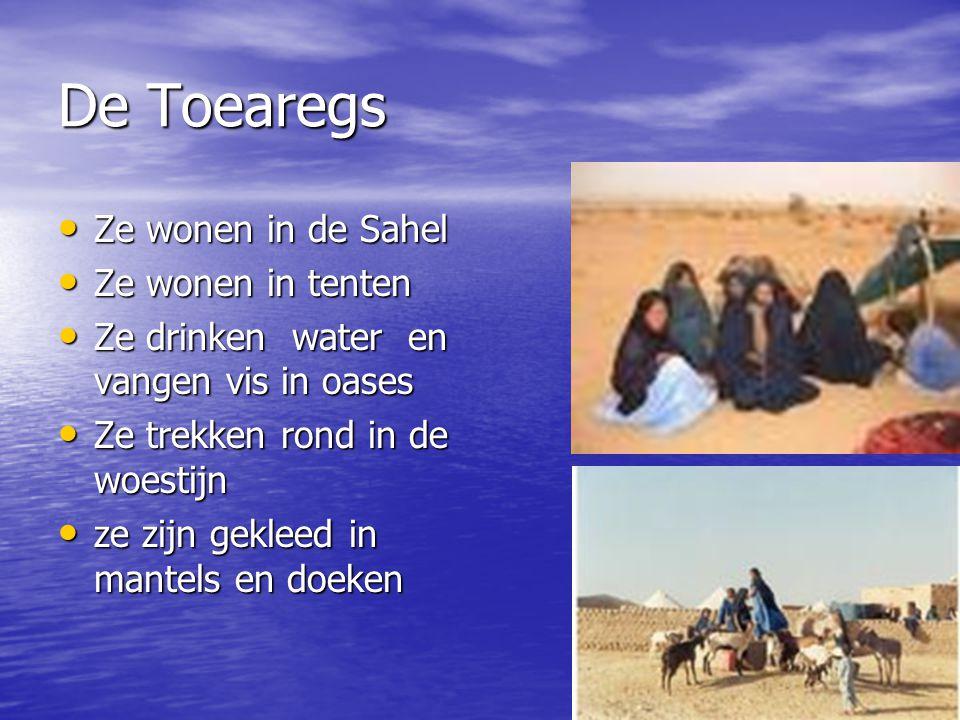 De Toearegs Ze wonen in de Sahel Ze wonen in tenten