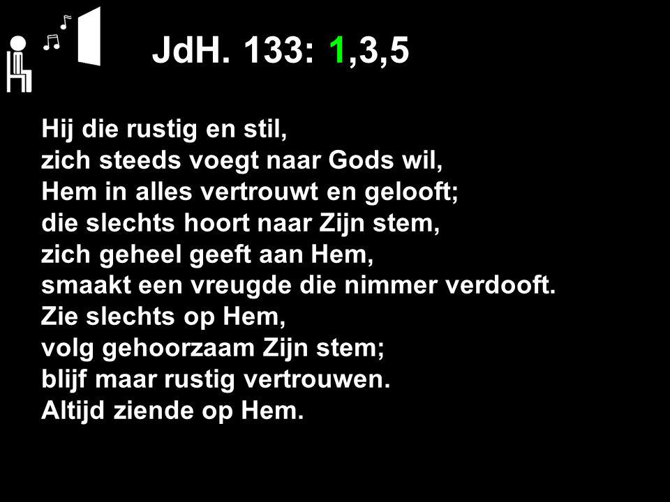 JdH. 133: 1,3,5 Hij die rustig en stil,