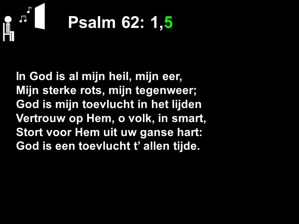 Psalm 62: 1,5 In God is al mijn heil, mijn eer,