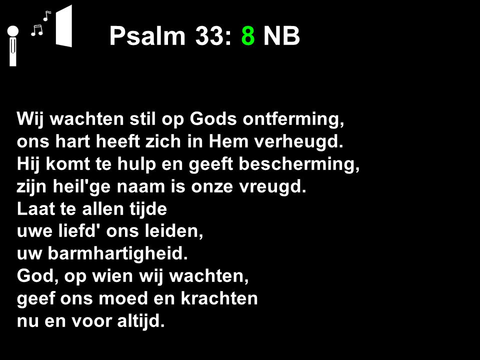Psalm 33: 8 NB Wij wachten stil op Gods ontferming,