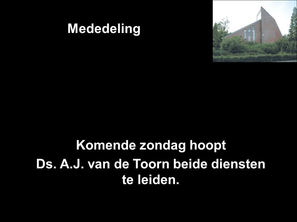Komende zondag hoopt Ds. A.J. van de Toorn beide diensten te leiden.