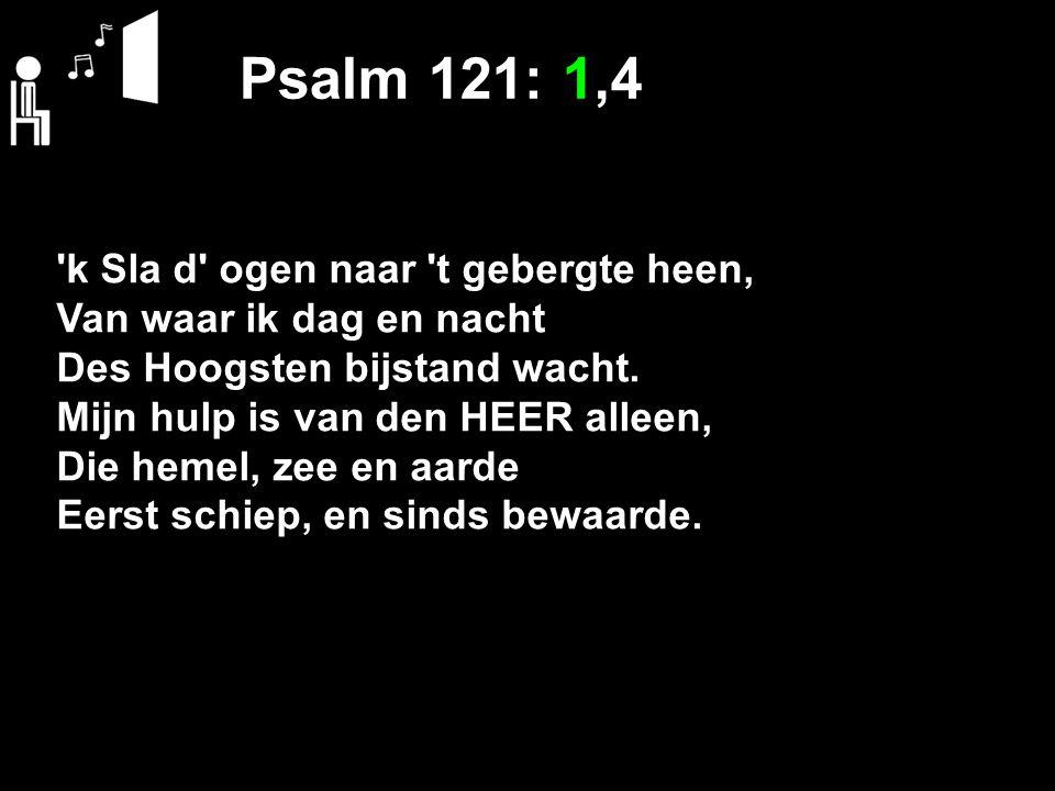 Psalm 121: 1,4 k Sla d ogen naar t gebergte heen,
