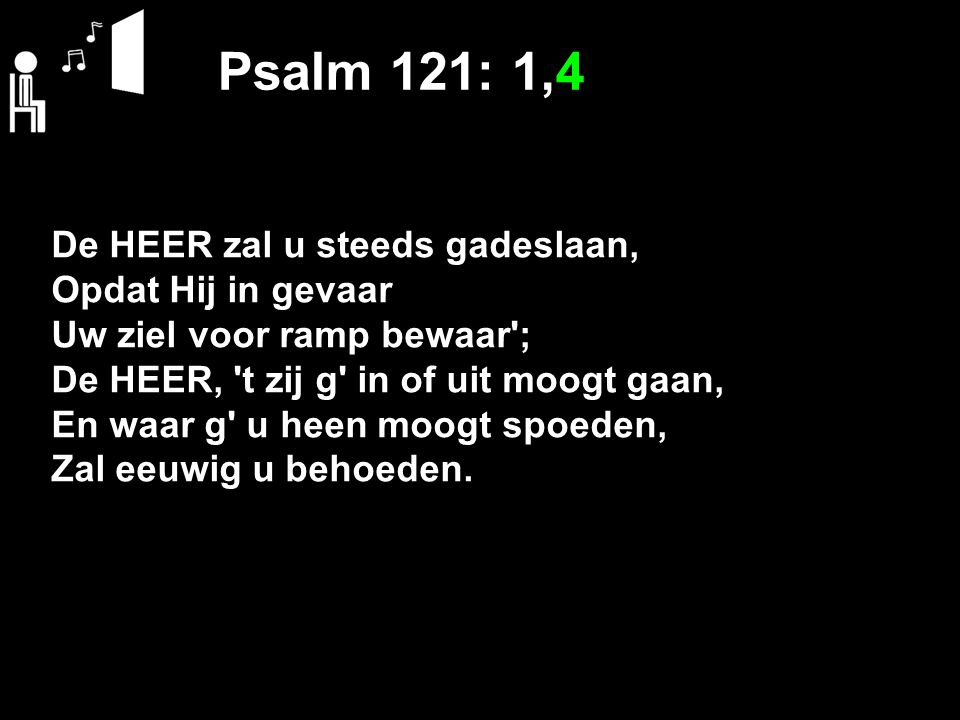 Psalm 121: 1,4 De HEER zal u steeds gadeslaan, Opdat Hij in gevaar