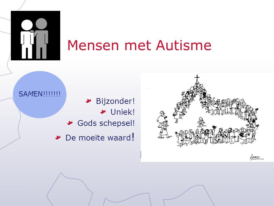 Mensen met Autisme Bijzonder! Uniek! Gods schepsel! De moeite waard!