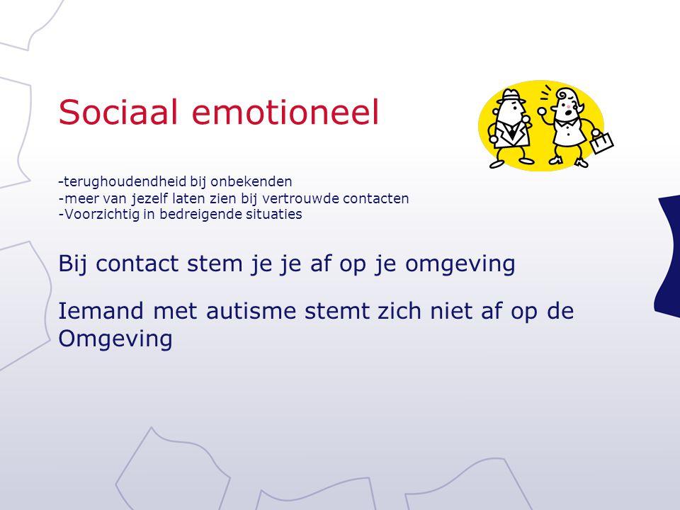 Sociaal emotioneel Bij contact stem je je af op je omgeving