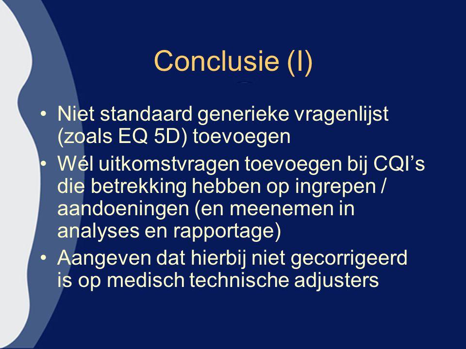 Conclusie (I) Niet standaard generieke vragenlijst (zoals EQ 5D) toevoegen.