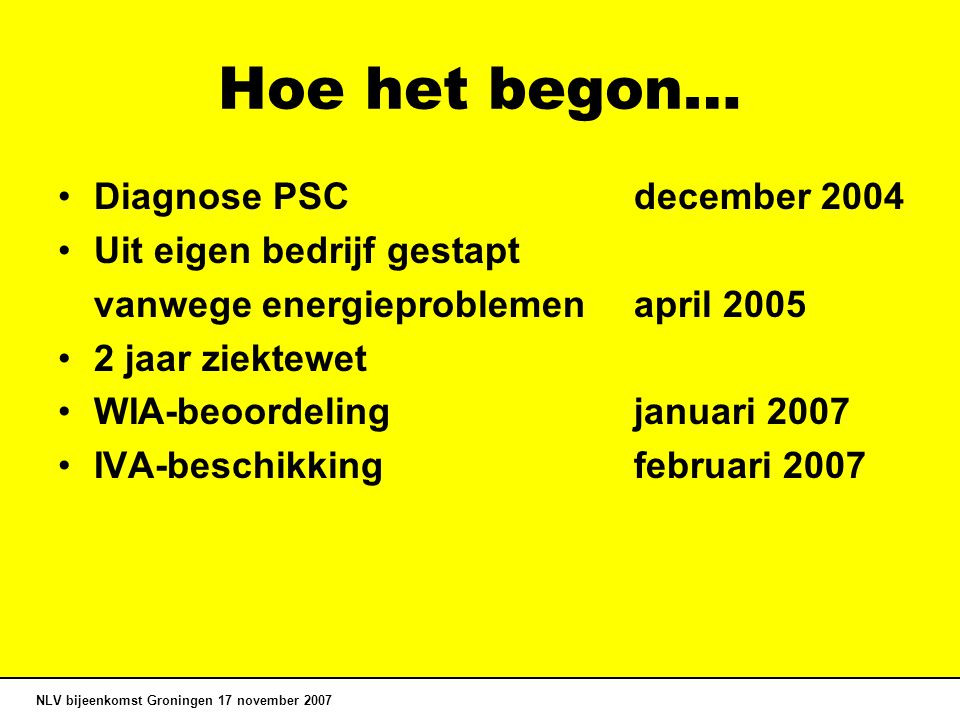 Hoe het begon… Diagnose PSC december 2004 Uit eigen bedrijf gestapt