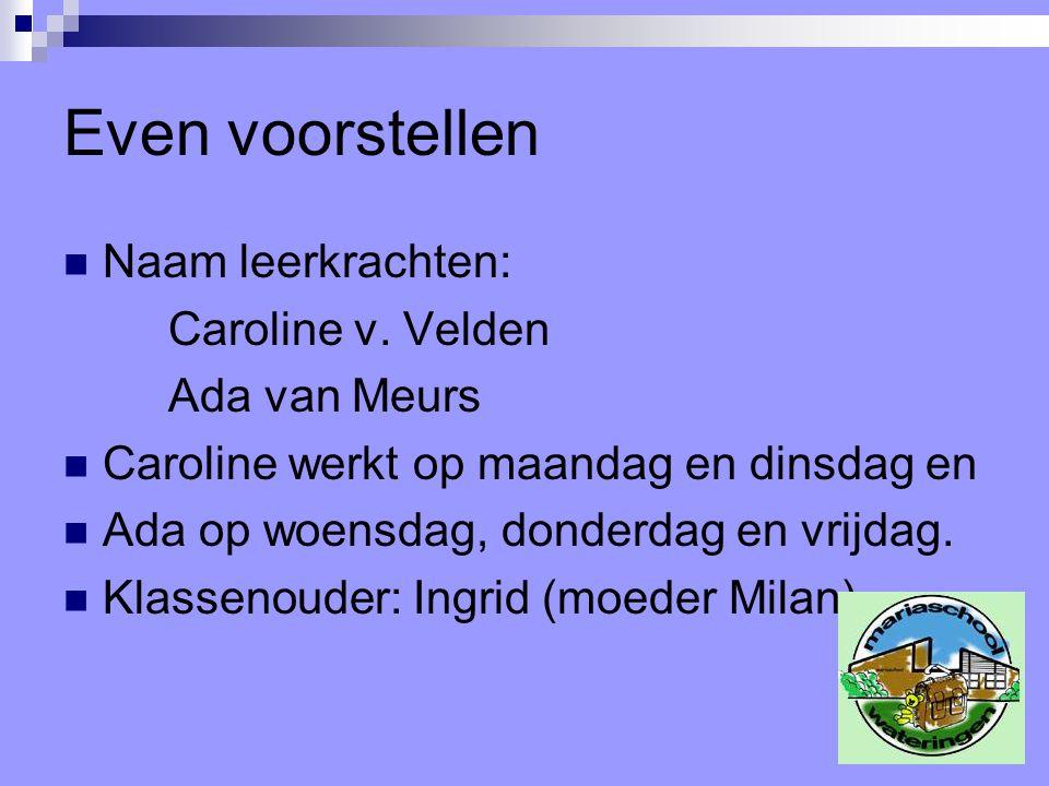 Even voorstellen Naam leerkrachten: Caroline v. Velden Ada van Meurs