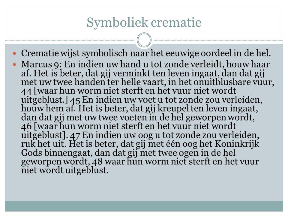 Symboliek crematie Crematie wijst symbolisch naar het eeuwige oordeel in de hel.