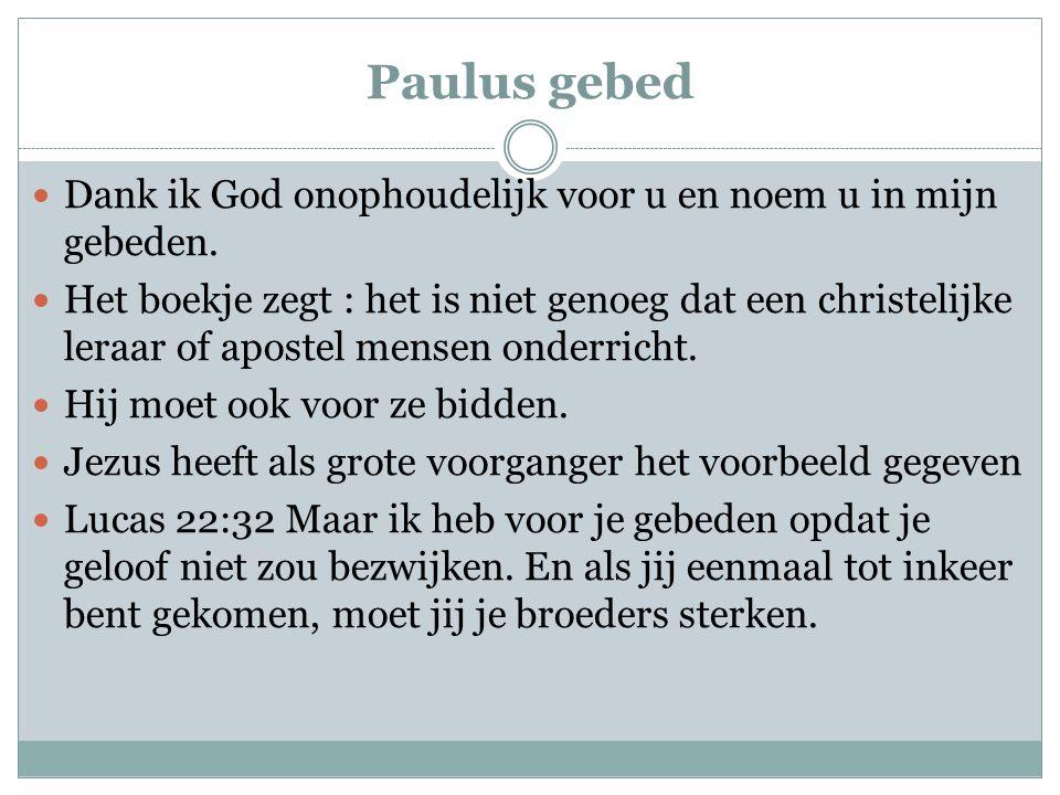 Paulus gebed Dank ik God onophoudelijk voor u en noem u in mijn gebeden.