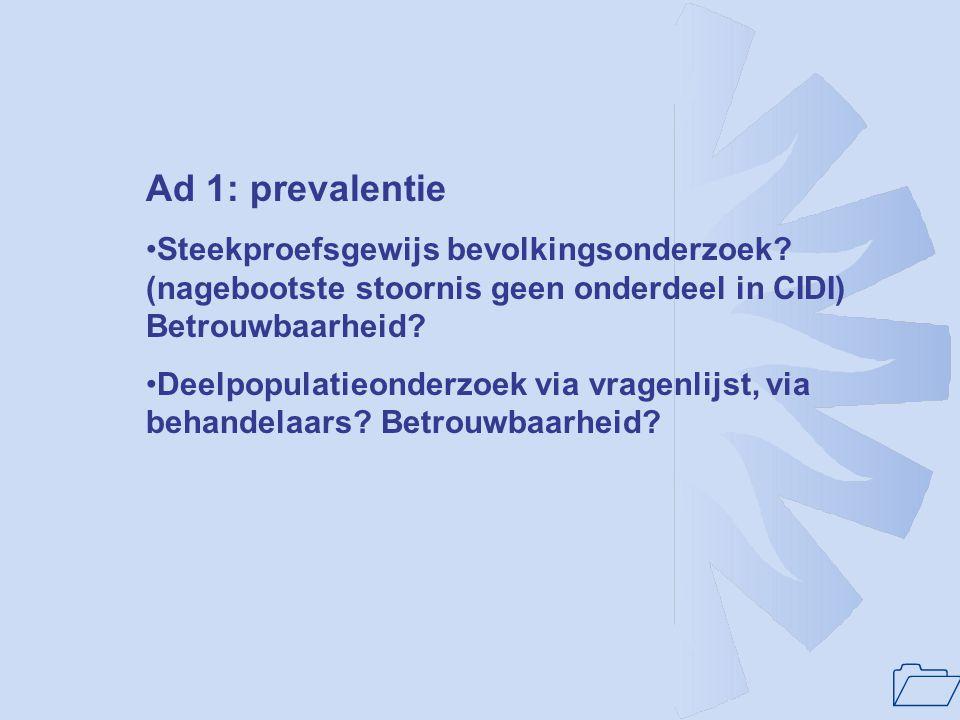 Ad 1: prevalentie Steekproefsgewijs bevolkingsonderzoek (nagebootste stoornis geen onderdeel in CIDI) Betrouwbaarheid