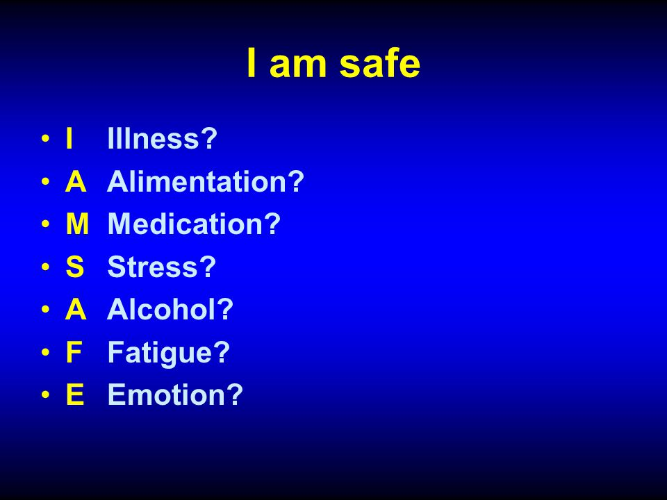 I am safe I Illness A Alimentation M Medication S Stress