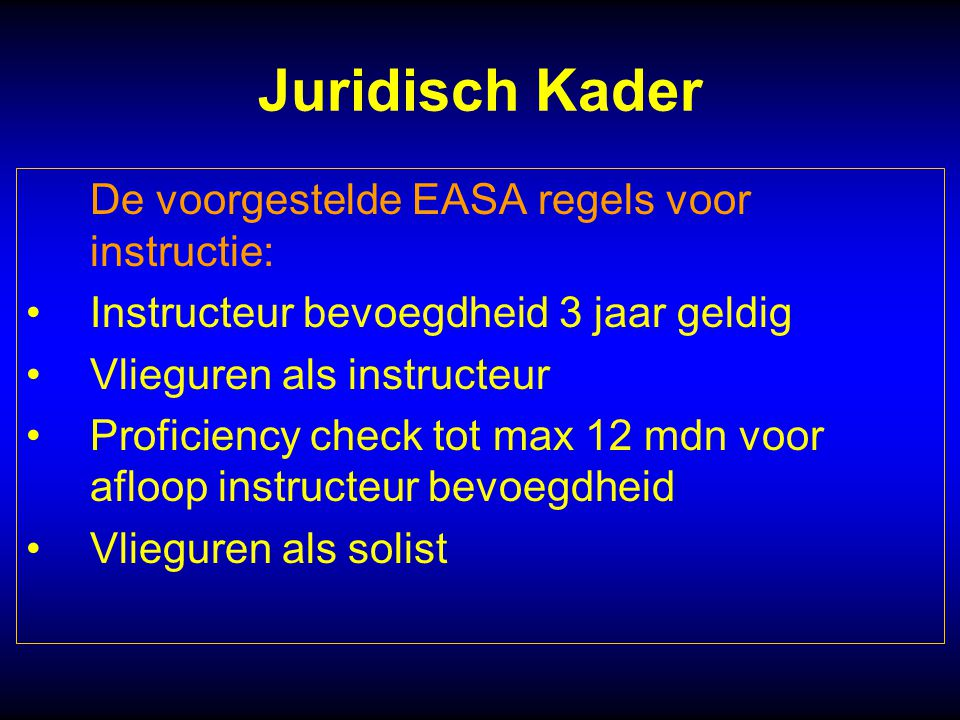 Juridisch Kader De voorgestelde EASA regels voor instructie:
