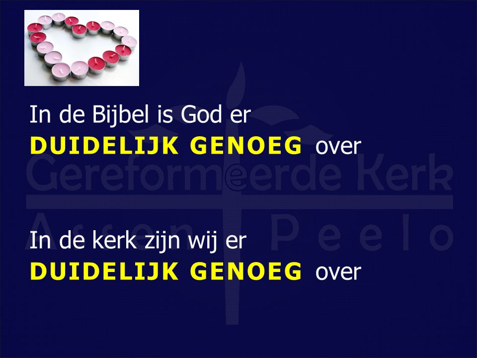 In de Bijbel is God er DUIDELIJK GENOEG over In de kerk zijn wij er