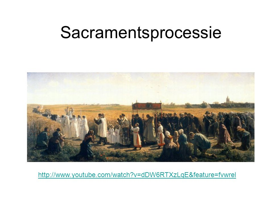 Sacramentsprocessie http://www.youtube.com/watch v=dDW6RTXzLqE&feature=fvwrel