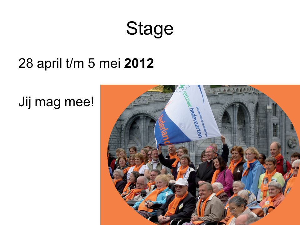 Stage 28 april t/m 5 mei 2012 Jij mag mee!