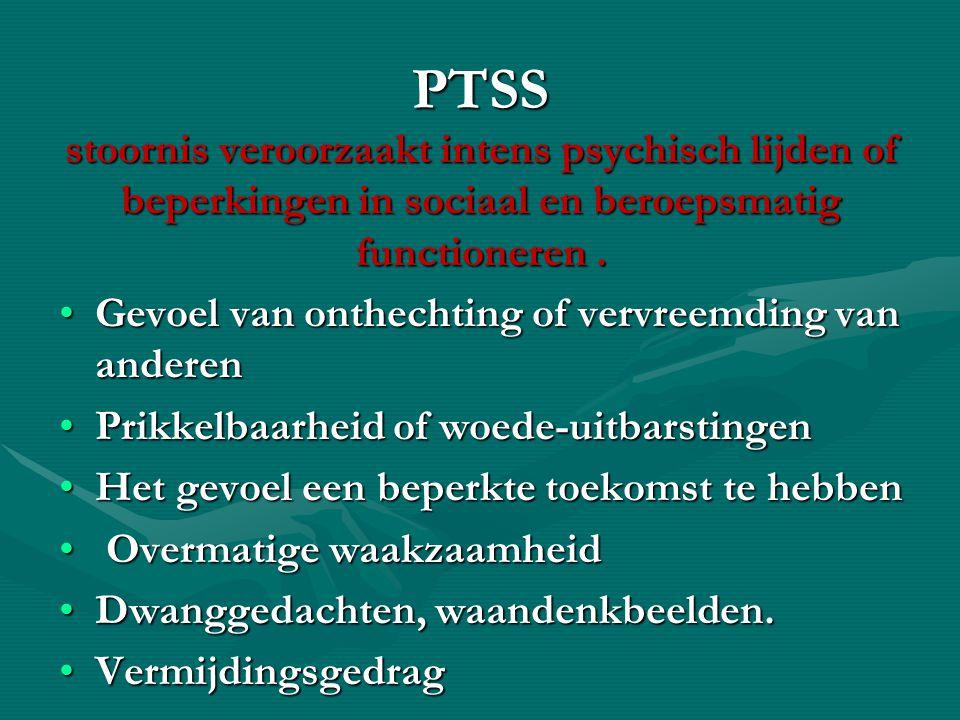 PTSS stoornis veroorzaakt intens psychisch lijden of beperkingen in sociaal en beroepsmatig functioneren .