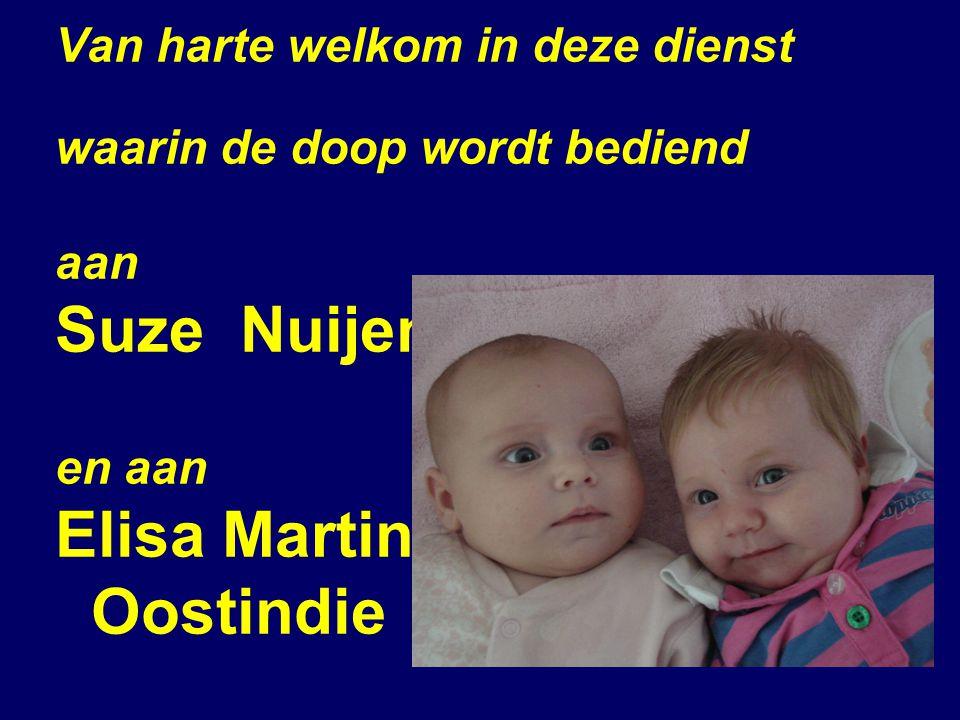 Van harte welkom in deze dienst waarin de doop wordt bediend aan Suze Nuijen en aan Elisa Martina Oostindie
