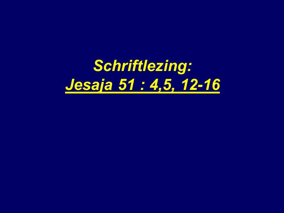 Schriftlezing: Jesaja 51 : 4,5, 12-16