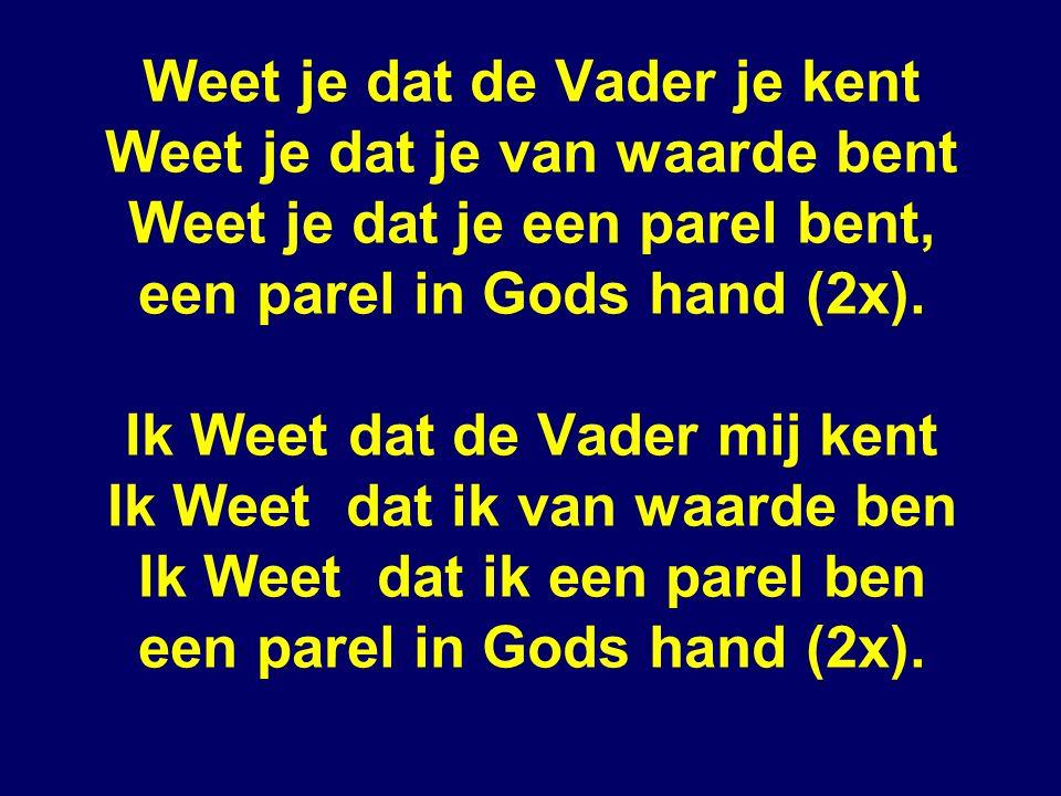 Weet je dat de Vader je kent Weet je dat je van waarde bent Weet je dat je een parel bent, een parel in Gods hand (2x).