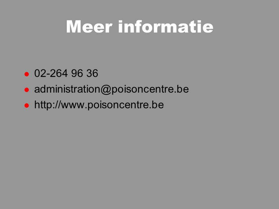 Meer informatie 02-264 96 36 administration@poisoncentre.be