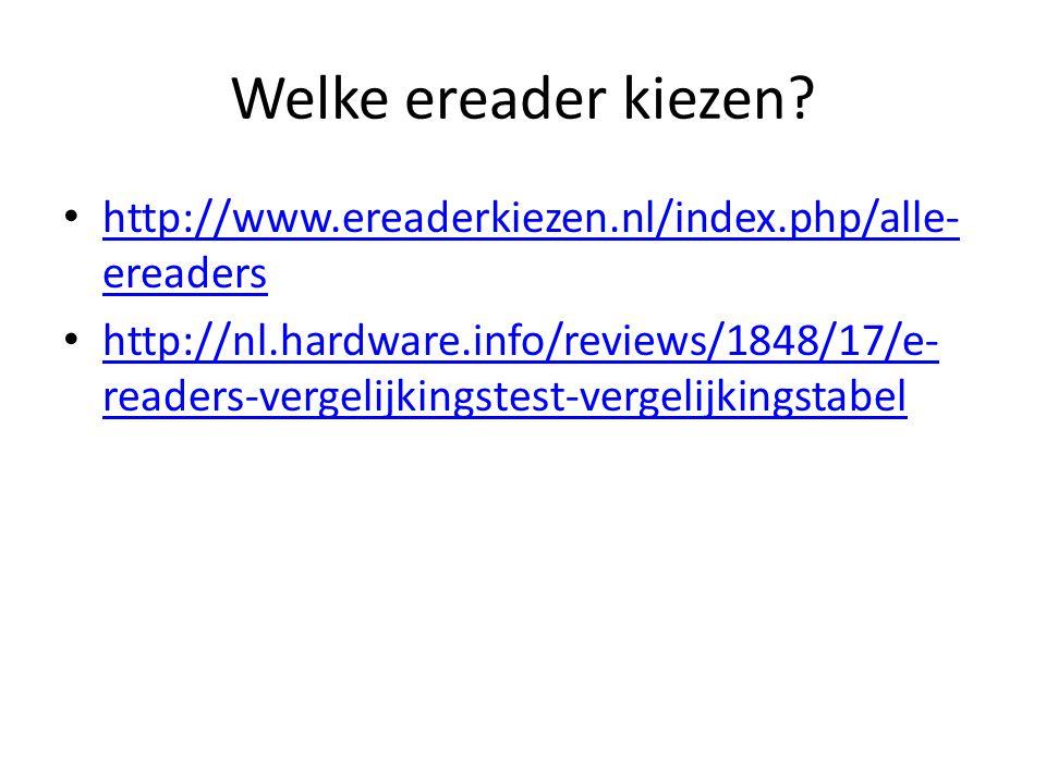 Welke ereader kiezen http://www.ereaderkiezen.nl/index.php/alle-ereaders.