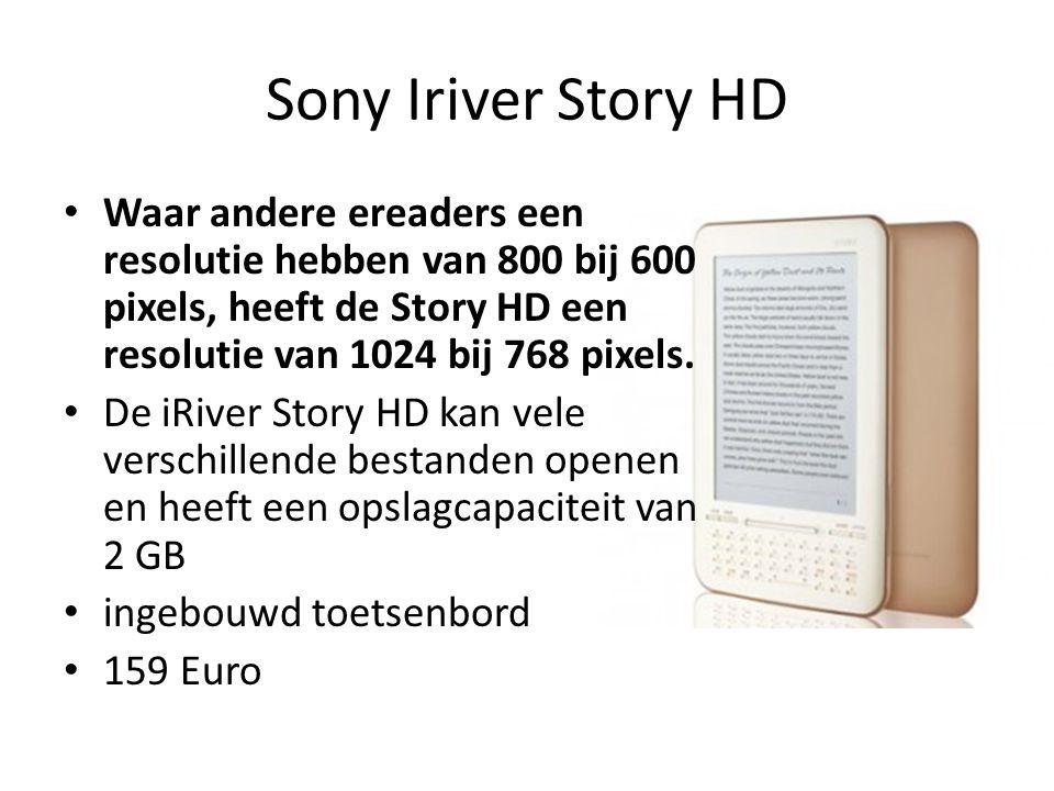 Sony Iriver Story HD Waar andere ereaders een resolutie hebben van 800 bij 600 pixels, heeft de Story HD een resolutie van 1024 bij 768 pixels.