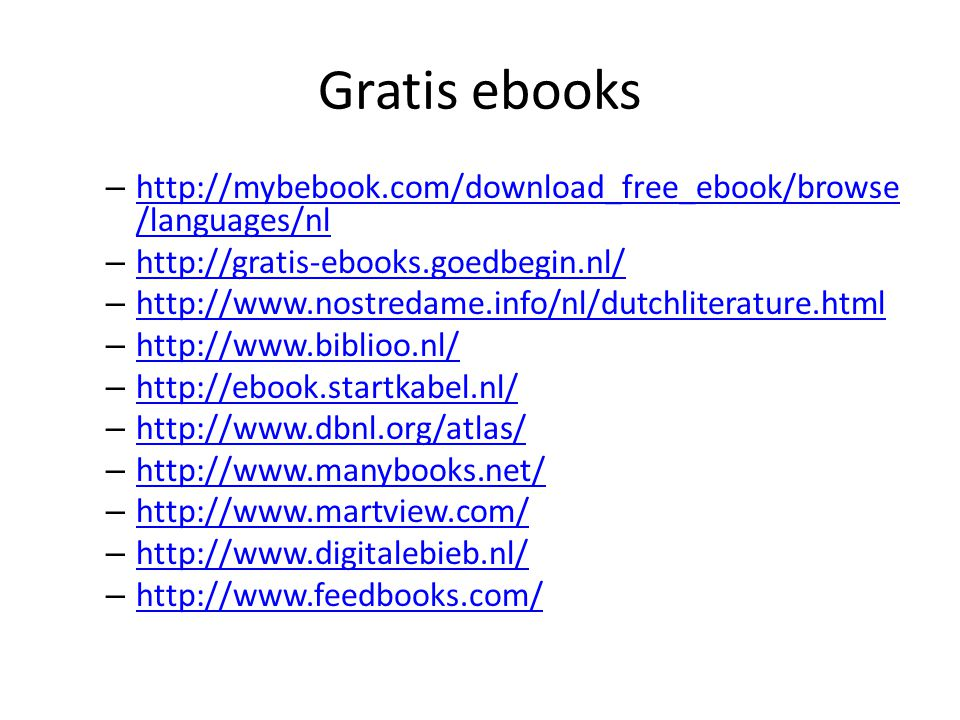 Gratis ebooks http://mybebook.com/download_free_ebook/browse/languages/nl. http://gratis-ebooks.goedbegin.nl/
