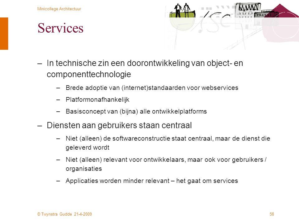 Services In technische zin een doorontwikkeling van object- en componenttechnologie. Brede adoptie van (internet)standaarden voor webservices.