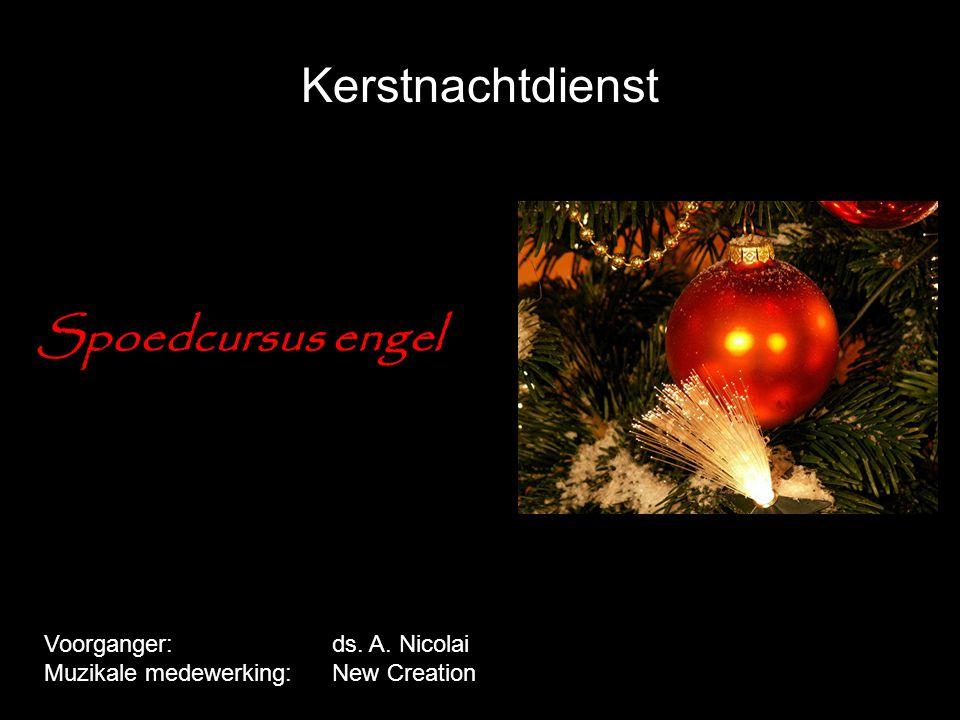 Kerstnachtdienst Spoedcursus engel Voorganger: ds. A. Nicolai