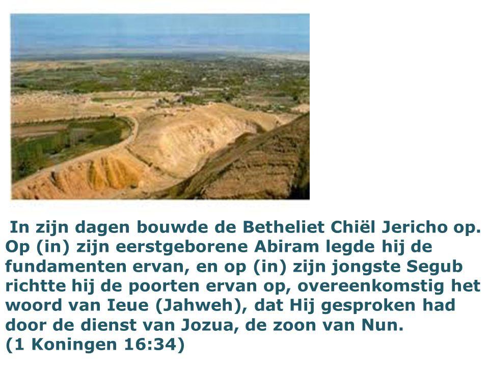 In zijn dagen bouwde de Betheliet Chiël Jericho op