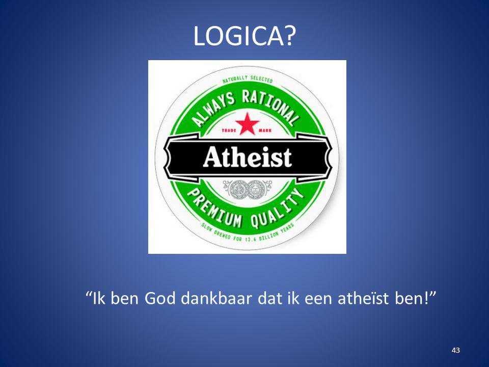 LOGICA Ik ben God dankbaar dat ik een atheïst ben!