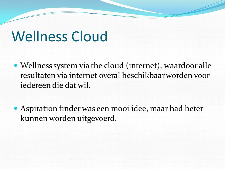 Wellness Cloud Wellness system via the cloud (internet), waardoor alle resultaten via internet overal beschikbaar worden voor iedereen die dat wil.