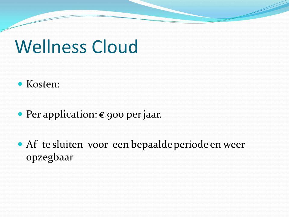 Wellness Cloud Kosten: Per application: € 900 per jaar.
