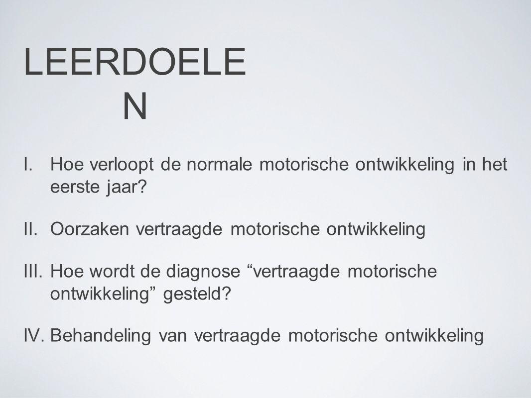 LEERDOELEN Hoe verloopt de normale motorische ontwikkeling in het eerste jaar Oorzaken vertraagde motorische ontwikkeling.