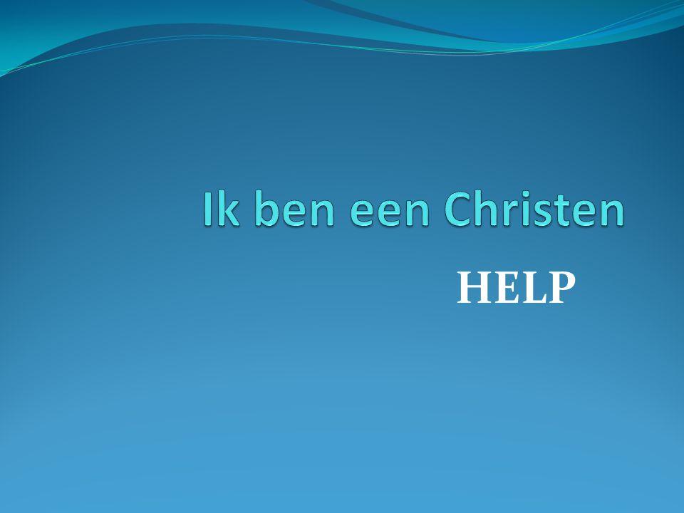 Ik ben een Christen HELP