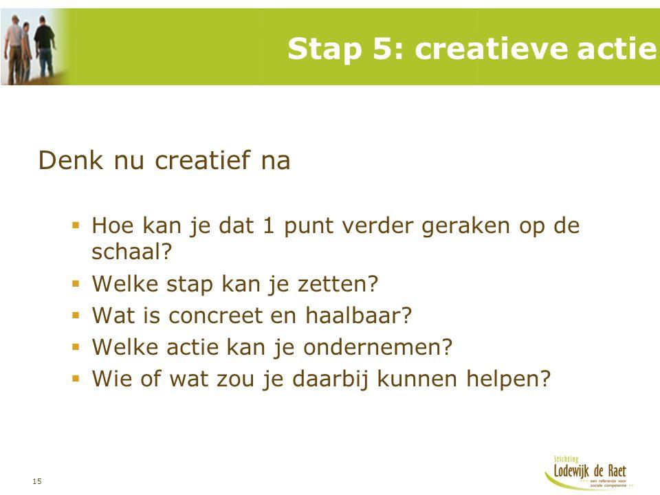 Stap 5: creatieve actie Denk nu creatief na