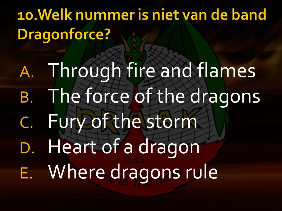 10.Welk nummer is niet van de band Dragonforce